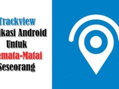 Cara Menggunakan Aplikasi Trackview Di Android Terbaru 2021