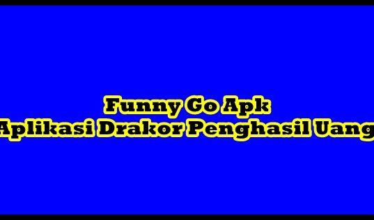Funny Go Apk Aplikasi Drakor Penghasil Uang Terbaru Terbukti Membayar
